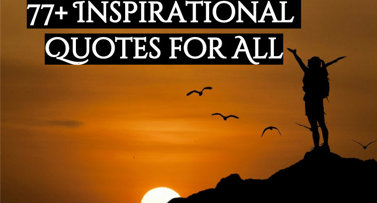 77 + Inspirational Quotes for All