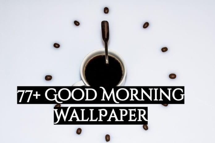 77+ good morning wallpaper