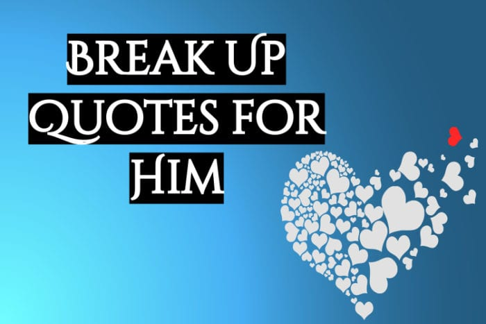 101 Break Up Quotes Straight From A Broken Heart