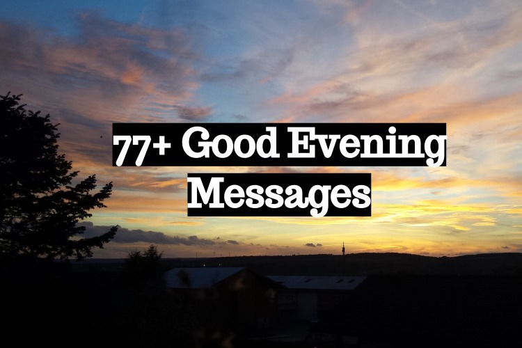 77 +Good Evening Messages