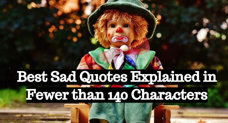best sad quotes explained in fewer than 140 characters