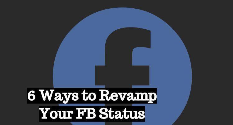 6 Ways to Revamp Your FB Status