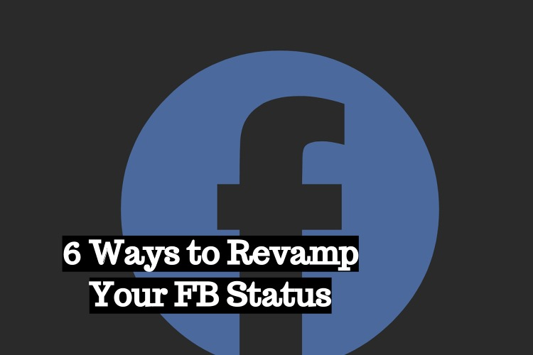 6 Ways to Revamp Your FB Status