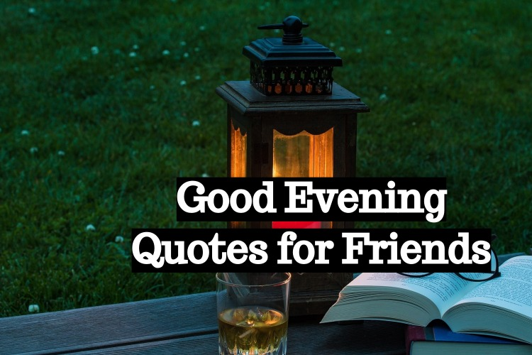 Good Evening Quotes for Friends