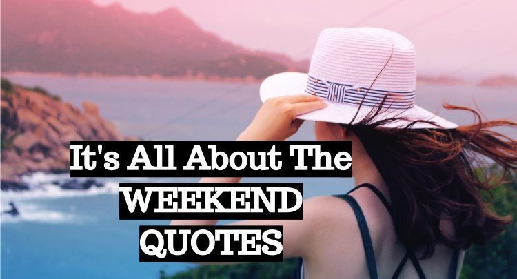it s all about the weekend quotes